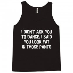 i didn't ask you to dance Tank Top | Artistshot