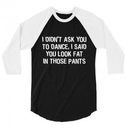 i didn't ask you to dance 3/4 Sleeve Shirt | Artistshot