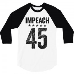 impeach 45   anti trump 3/4 Sleeve Shirt | Artistshot