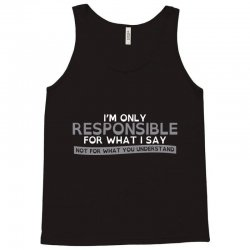 i'm only responsible for what i say Tank Top | Artistshot