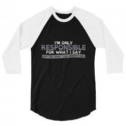 i'm only responsible for what i say 3/4 Sleeve Shirt | Artistshot