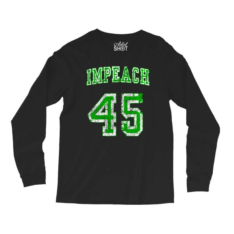 Impeach 45 Trump Long Sleeve Shirts | Artistshot