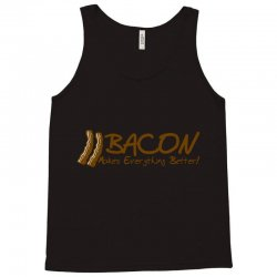 bacon makes evertything better Tank Top | Artistshot