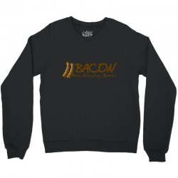 bacon makes evertything better Crewneck Sweatshirt | Artistshot