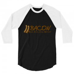bacon makes evertything better 3/4 Sleeve Shirt | Artistshot