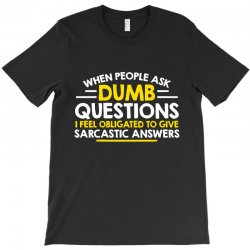 dumb questions T-Shirt | Artistshot