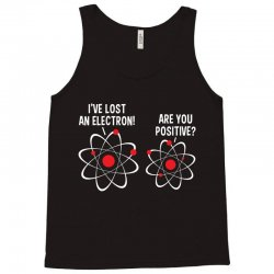 i've lost an electron! are you positive Tank Top | Artistshot