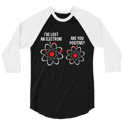 i've lost an electron! are you positive 3/4 Sleeve Shirt | Artistshot