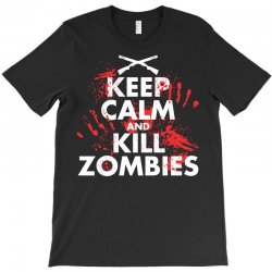 keep calm and kill zombies T-Shirt | Artistshot