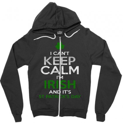 I Cant Keep Calm Im Irish St Patricks Day Zipper Hoodie Designed By Vanode Art
