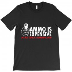ammo is expensive T-Shirt | Artistshot