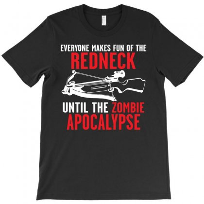 Everyone Makes Fun Of The Redneck Until T-shirt Designed By Mdk Art