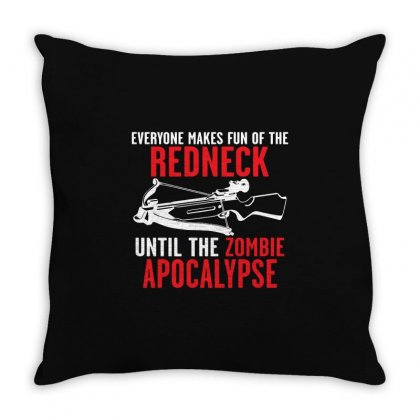Everyone Makes Fun Of The Redneck Until Throw Pillow Designed By Mdk Art