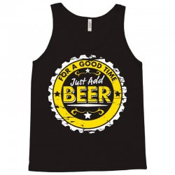 for a good time, just add beer Tank Top   Artistshot