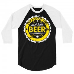 for a good time, just add beer 3/4 Sleeve Shirt   Artistshot