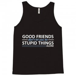 good friends don't let you do stupid things alone Tank Top | Artistshot
