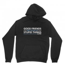 good friends don't let you do stupid things alone Unisex Hoodie | Artistshot