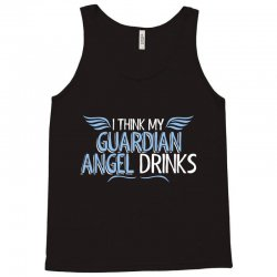 i think my guardian angel drinks Tank Top | Artistshot