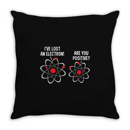 I've Lost An Electron! Are You Positive Throw Pillow Designed By Mdk Art