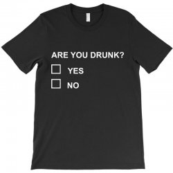 are you drunk T-Shirt | Artistshot