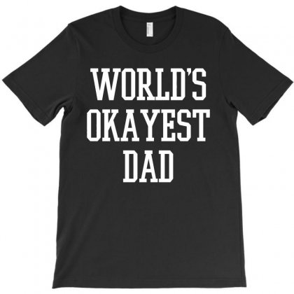 Dad Okayest T-shirt Designed By Mdk Art