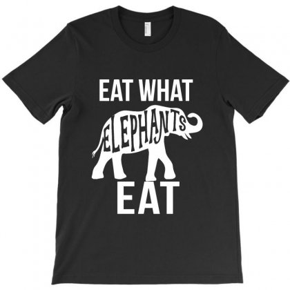 Eat What Elephants Eat T-shirt Designed By Vanode Art