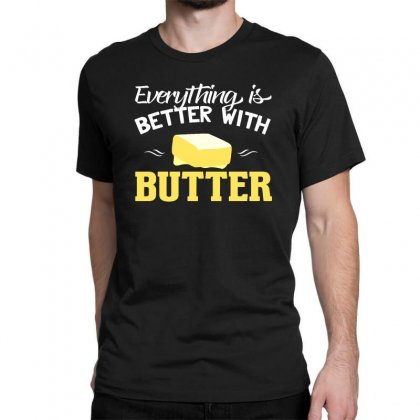 Everything Better With Butter Classic T-shirt