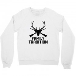 family tradition Crewneck Sweatshirt | Artistshot
