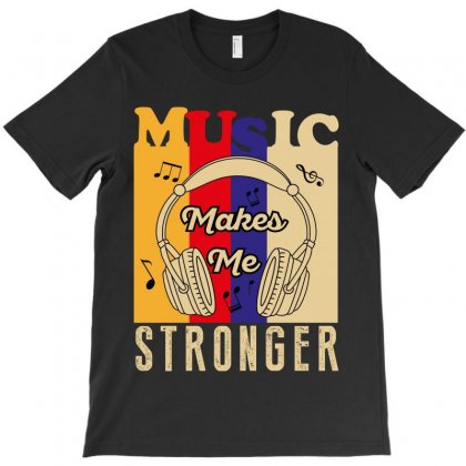 Music Makes Me Stronger T-shirt Designed By Wizarts