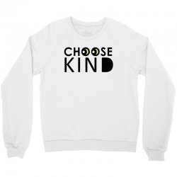 choose kind Crewneck Sweatshirt | Artistshot