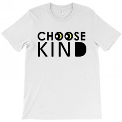 choose kind T-Shirt | Artistshot