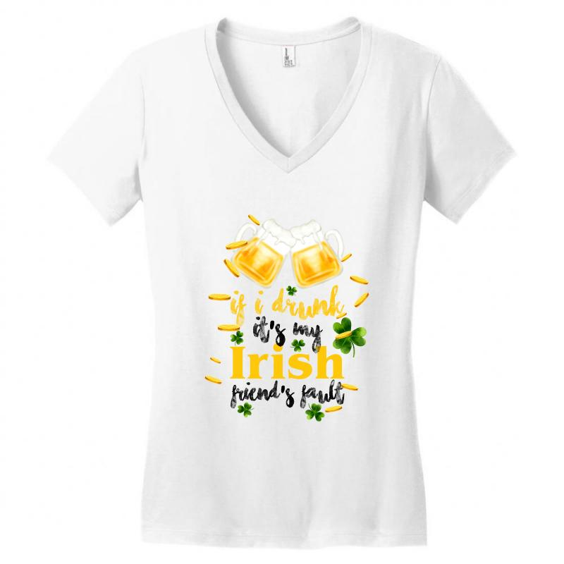 22cbb12b486f8 if i drunk it s my irish friend s fault for light Women s V-Neck T-Shirt
