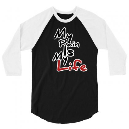 My Pain Is My Life 3/4 Sleeve Shirt Designed By Fahimcool