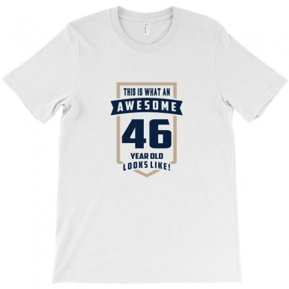 This Is What An Awesome 46 Year Old Look Like! T-shirt Designed By Chris Ceconello