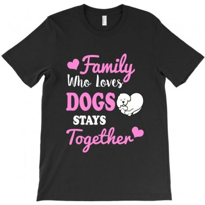 Family Who Loves Dogs Stays Together T-shirt Designed By Vanode Art