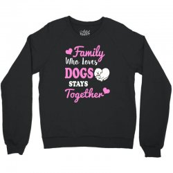 family who loves dogs stays together Crewneck Sweatshirt | Artistshot