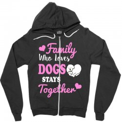 family who loves dogs stays together Zipper Hoodie | Artistshot