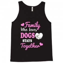 family who loves dogs stays together Tank Top | Artistshot