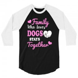 family who loves dogs stays together 3/4 Sleeve Shirt | Artistshot