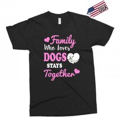 family who loves dogs stays together Exclusive T-shirt | Artistshot