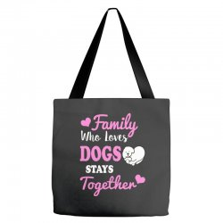 family who loves dogs stays together Tote Bags | Artistshot
