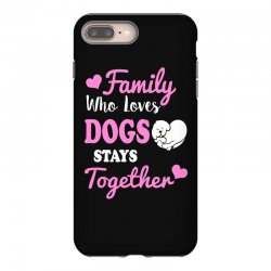 family who loves dogs stays together iPhone 8 Plus Case | Artistshot