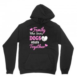 family who loves dogs stays together Unisex Hoodie | Artistshot