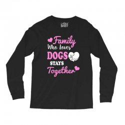 family who loves dogs stays together Long Sleeve Shirts | Artistshot