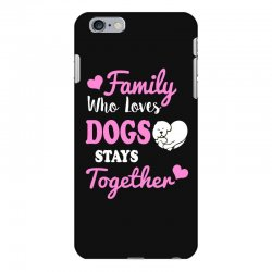 family who loves dogs stays together iPhone 6 Plus/6s Plus Case | Artistshot