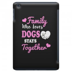 family who loves dogs stays together iPad Mini Case | Artistshot