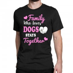family who loves dogs stays together Classic T-shirt | Artistshot