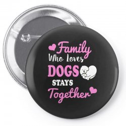 family who loves dogs stays together Pin-back button | Artistshot