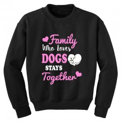 family who loves dogs stays together Youth Sweatshirt | Artistshot