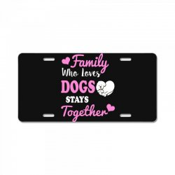 family who loves dogs stays together License Plate | Artistshot